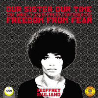 Our Sister Our Time, Angela Davis: Freedom From Fear - Geoffrey Giuliano