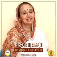 Lessons in Bhakti: Sri Krsna, the Inner View - Urmila Devi Dasi
