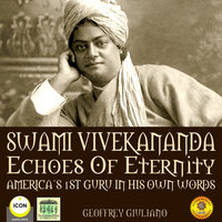 Swami Vivekananda, Echoes of Eternity: America's 1st Guru in His Own Words - Geoffrey Giuliano