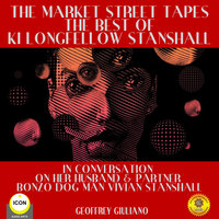 The Market Street Tapes: The Best of Ki Longfellow Stanshall - Geoffrey Giuliano