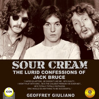 Sour Cream: The Lurid Confessions of Jack Bruce - Geoffrey Giuliano