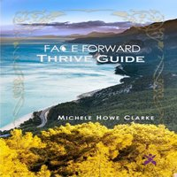 Face Forward, Thrive Guide - Michele Howe Clarke