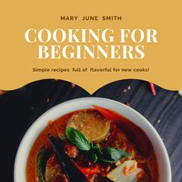 Cooking for Beginners - Mary June Smith