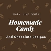 Homemade Candy and Chocolate Recipes - Mary June Smith