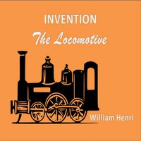 Invention: The locomotive - William Henri