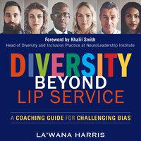 Diversity Beyond Lip Service: A Coaching Guide for Challenging Bias - La'Wana Harris