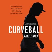 Curveball: How I Discovered True Fulfillment After Chasing Fortune and Fame - Barry Zito