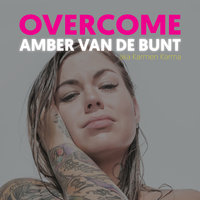 Overcome: A Memoir of Abuse, Addiction, Sex Work, and Recovery - Amber van de Bunt