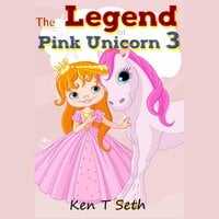 The Legend of Pink Unicorn 3 - Ken T Seth