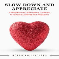 Slow Down and Appreciate: A Meditation and Affirmations Collection to Increase Gratitude and Relaxation - Mondo Collections