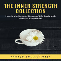 The Inner Strength Collection: Handle the Ups and Downs of Life Easily with Powerful Affirmations - Mondo Collections