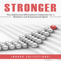 Stronger: The Subliminal Affirmations Collection for a Resilient and Empowered Spirit - Mondo Collections