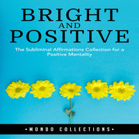 Bright and Positive: The Subliminal Affirmations Collection for a Positive Mentality - Mondo Collections