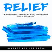 Relief: A Meditation Collection for Stress Management and Anxiety Relief - Mondo Collections
