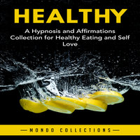 Healthy: A Hypnosis and Affirmations Collection for Healthy Eating and Self Love - Mondo Collections