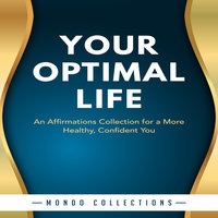 Your Optimal Life: An Affirmations Collection for a More Healthy, Confident You - Mondo Collections