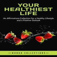 Your Healthiest Life: An Affirmations Collection for a Healthy Lifestyle and a Positive Outlook - Mondo Collections