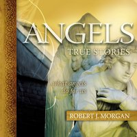 Angels: True Stories - Robert Morgan