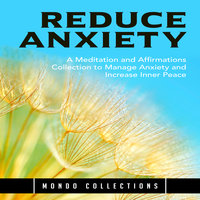 Reduce Anxiety: A Meditation and Affirmations Collection to Manage Anxiety and Increase Inner Peace - Mondo Collections