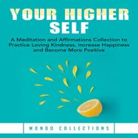 Your Higher Self: A Meditation and Affirmations Collection to Practice Loving Kindness, Increase Happiness and Become More Positive - Mondo Collections