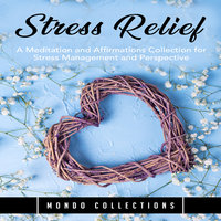 Stress Relief: A Meditation and Affirmations Collection for Stress Management and Perspective - Mondo Collections