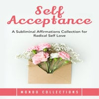 Self Acceptance: A Subliminal Affirmations Collection for Radical Self Love - Mondo Collections