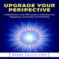 Upgrade Your Perspective: A Meditation and Affirmations Collection for Happiness, Gratitude and Positivity - Mondo Collections
