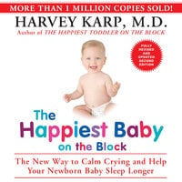 The Happiest Baby on the Block: The New Way to Calm Crying and Help Your Newborn Baby Sleep Longer - Harvey Karp