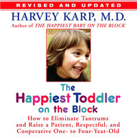 The Happiest Toddler on the Block: How to Eliminate Tantrums and Raise a Patient, Respectful and Cooperative One- to Four-Year-Old - Harvey Karp
