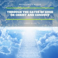 Through the Gates of Good or Christ and Conduct - James Allen