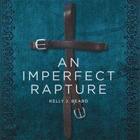 An Imperfect Rapture - Kelly J. Beard