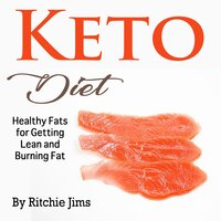 Keto Diet: Healthy Fats for Getting Lean and Burning Fat - Ritchie Jims