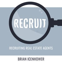 Recruit: Recruiting Real Estate Agents - Brian Icenhower
