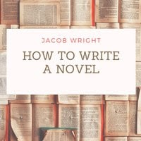 How to Write a Novel - Jacob Wright
