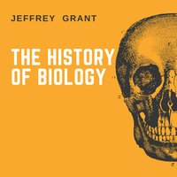 The History of Biology - Jeffrey Grant