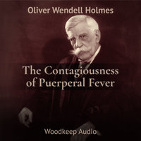 The Contagiousness of Puerperal Fever - Oliver Wendell Holmes