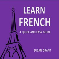 Learn french: A Quick and Easy Guide - Susan Grant