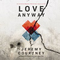 Love Anyway: An Invitation Beyond a World that's Scary as Hell - Jeremy Courtney