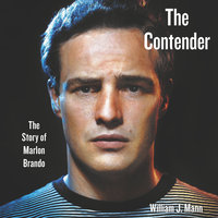 The Contender: The Story of Marlon Brando - William J. Mann