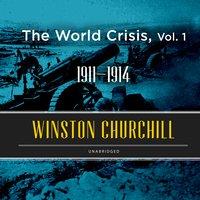 The World Crisis, Vol. 1: 1911–1914 - Winston Churchill