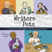 Writers and Their Pets: True Stories of Famous Authors and Their Animal Friends - Kathleen Krull