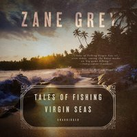 Tales of Fishing Virgin Seas - Zane Grey