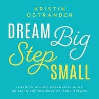 Dream Big Step Small - Kristin Ostrander