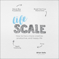 Lifescale: How to Live a More Creative, Productive and Happy Life - Brian Solis