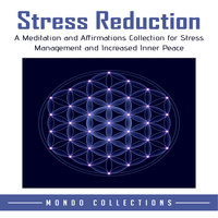 Stress Reduction: A Meditation and Affirmations Collection for Stress Management and Increased Inner Peace - Mondo Collections
