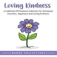 Loving Kindness: An Affirmations Collection for Loving Kindness and Positivity - Mondo Collections