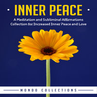 Inner Peace: A Meditation and Subliminal Affirmations Collection for Increased Inner Peace and Love - Mondo Collections