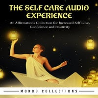 The Self Care Audio Experience: An Affirmations Collection for Increased Self Love, Confidence and Positivity - Mondo Collections