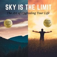 The Sky is the Limit Vol 1–2 (20 Classic Self-Help Books Collection) - James Allen, Napoleon Hill, Wallace D. Wattles, Benjamin Franklin, Khalil Gibran, Russell H. Conwell, George S. Clason, Florence Scovel Shinn, P.T. Barnum, William Walker Atkinson, L.W. Rogers, B.F. Austin