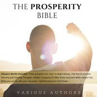 The Prosperity Bible: The Greatest Writings of All Time On The Secrets To Wealth And Prosperity - James Allen, Napoleon Hill, Wallace D. Wattles, Russell H. Conwell, L.W. Rogers, B.F. Austin, George Samuel Clason, Harry A. Lewis